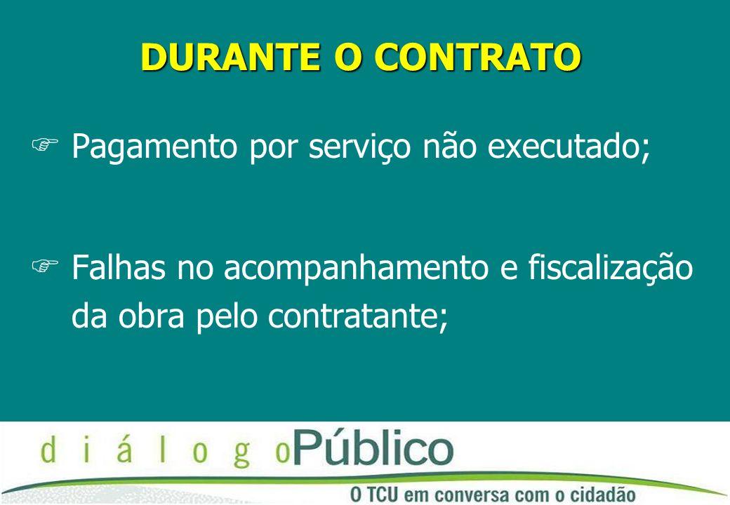 DURANTE O CONTRATO FPagamento por serviço não executado; FFalhas no acompanhamento e fiscalização da obra pelo contratante;