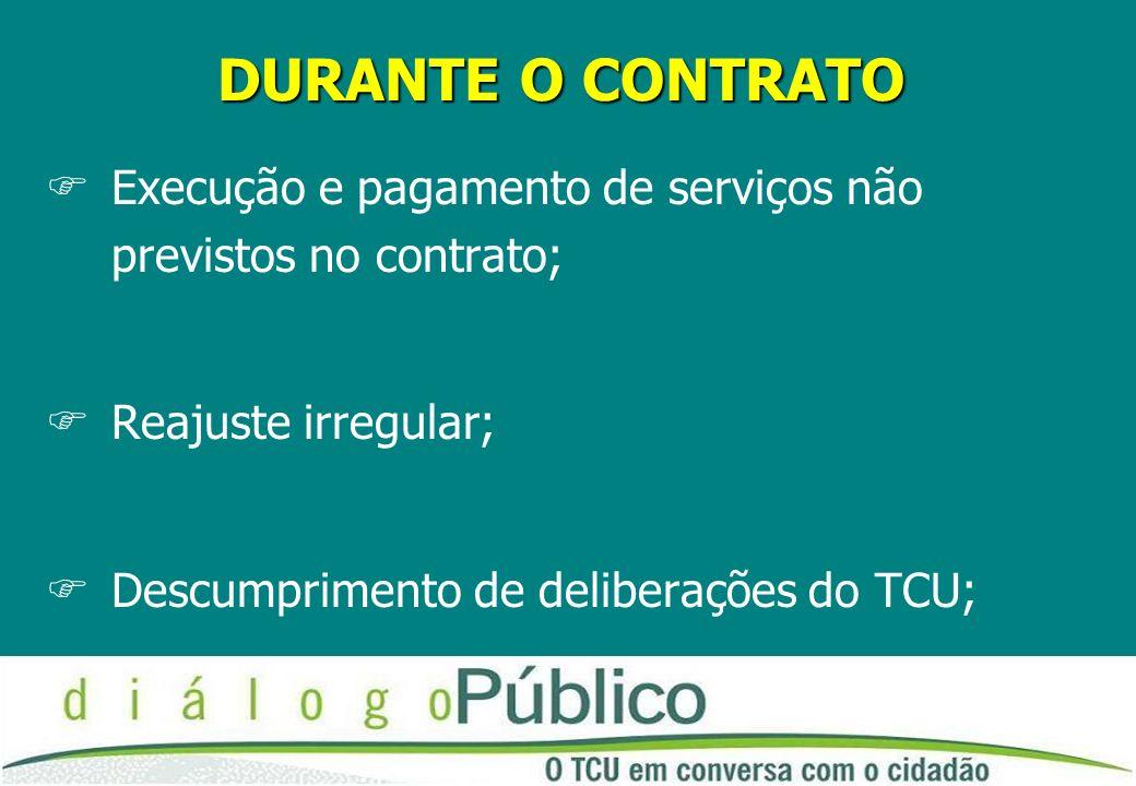 DURANTE O CONTRATO FExecução e pagamento de serviços não previstos no contrato; FReajuste irregular; FDescumprimento de deliberações do TCU;