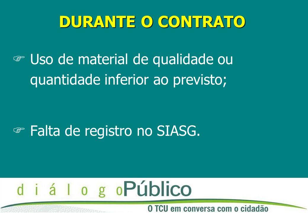 DURANTE O CONTRATO FUso de material de qualidade ou quantidade inferior ao previsto; FFalta de registro no SIASG.