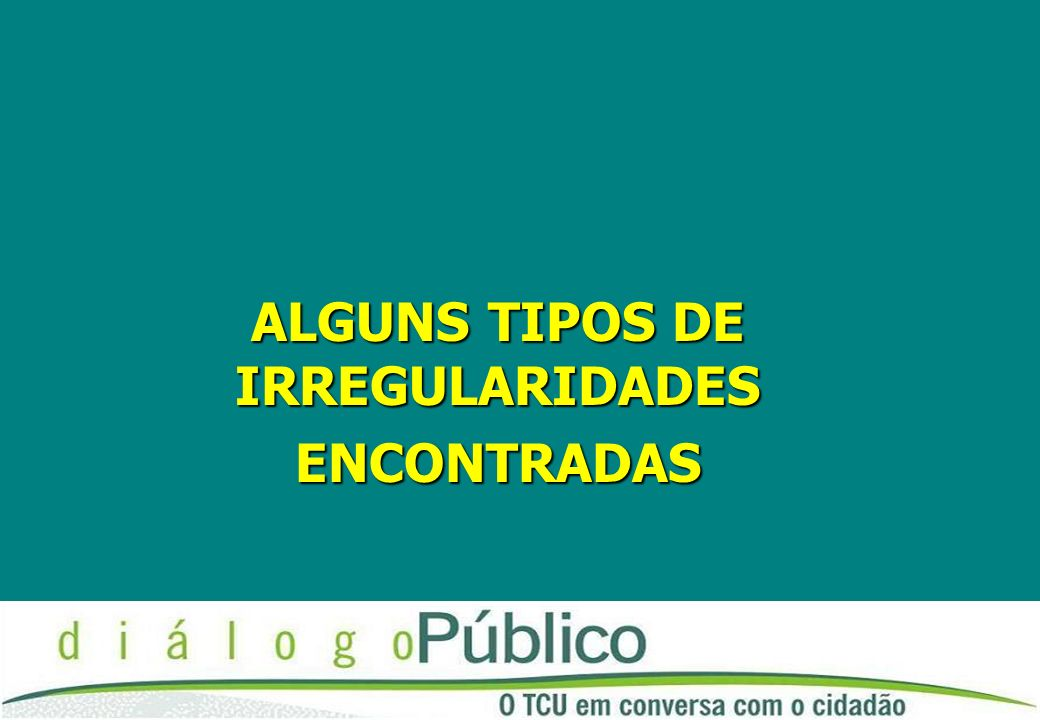 ALGUNS TIPOS DE IRREGULARIDADES ALGUNS TIPOS DE IRREGULARIDADES ENCONTRADAS ENCONTRADAS