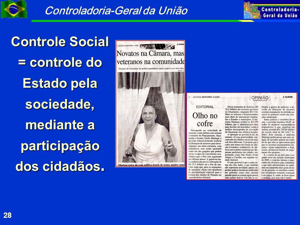 Controladoria-Geral da União 28 Controle Social = controle do Estado pela sociedade, mediante a participação dos cidadãos.
