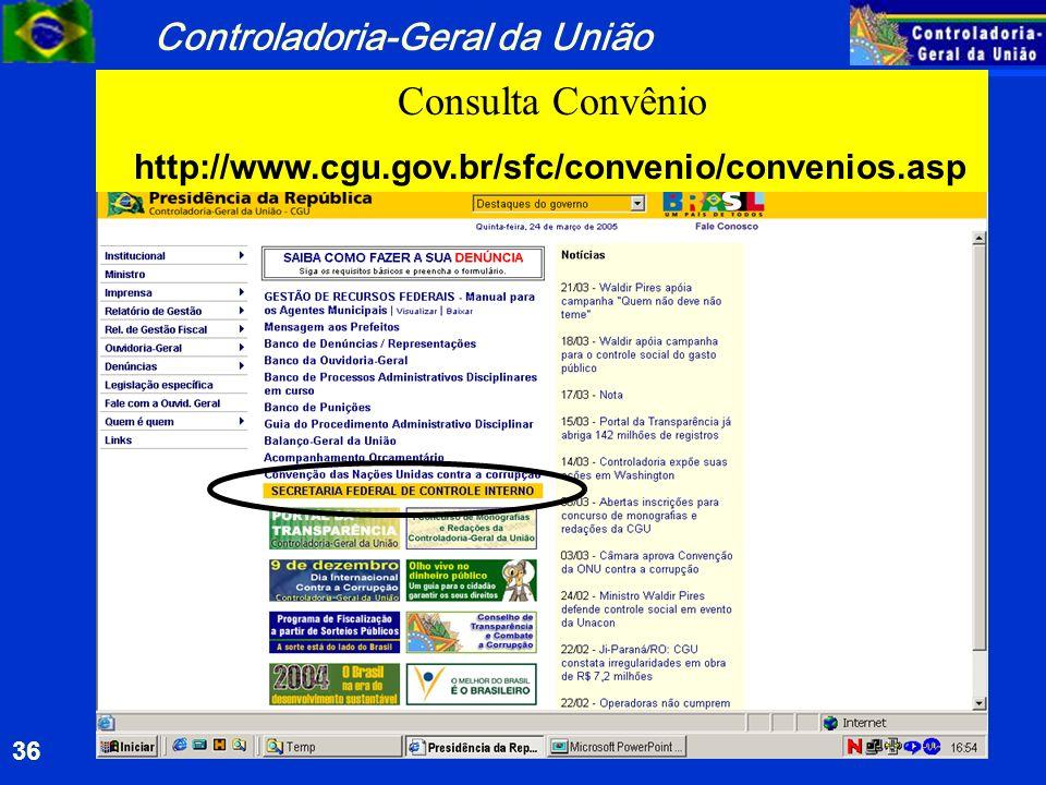 Controladoria-Geral da União 36 Consulta Convênio http://www.cgu.gov.br/sfc/convenio/convenios.asp