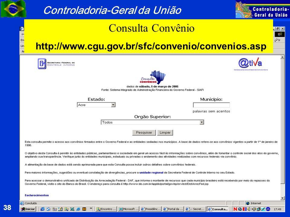 Controladoria-Geral da União 38 Consulta Convênio http://www.cgu.gov.br/sfc/convenio/convenios.asp