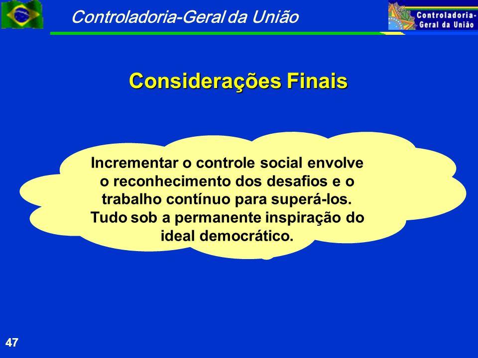 Controladoria-Geral da União 47 Considerações Finais Incrementar o controle social envolve o reconhecimento dos desafios e o trabalho contínuo para superá-los.