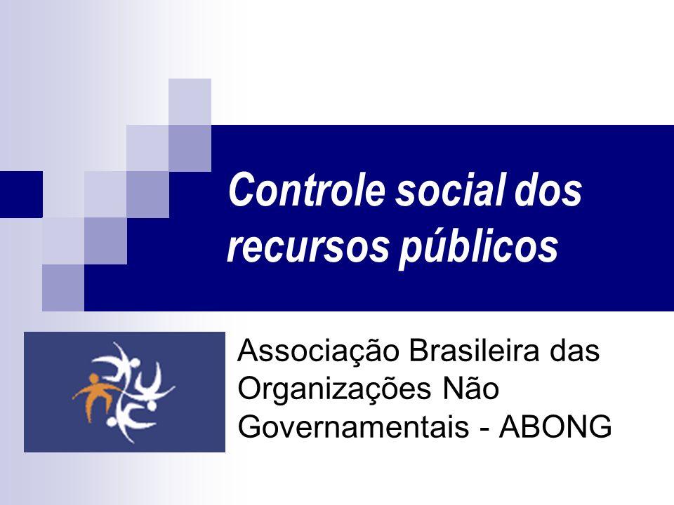 Controle social dos recursos públicos Associação Brasileira das Organizações Não Governamentais - ABONG