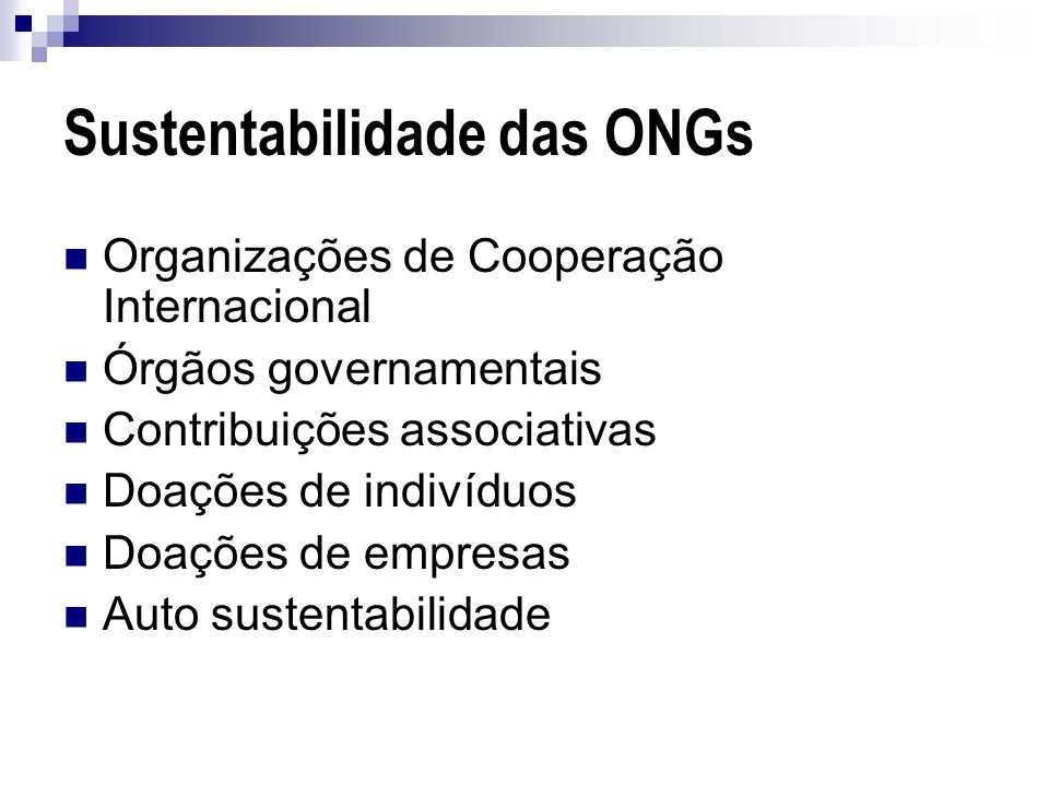 Sustentabilidade das ONGs Organizações de Cooperação Internacional Órgãos governamentais Contribuições associativas Doações de indivíduos Doações de e