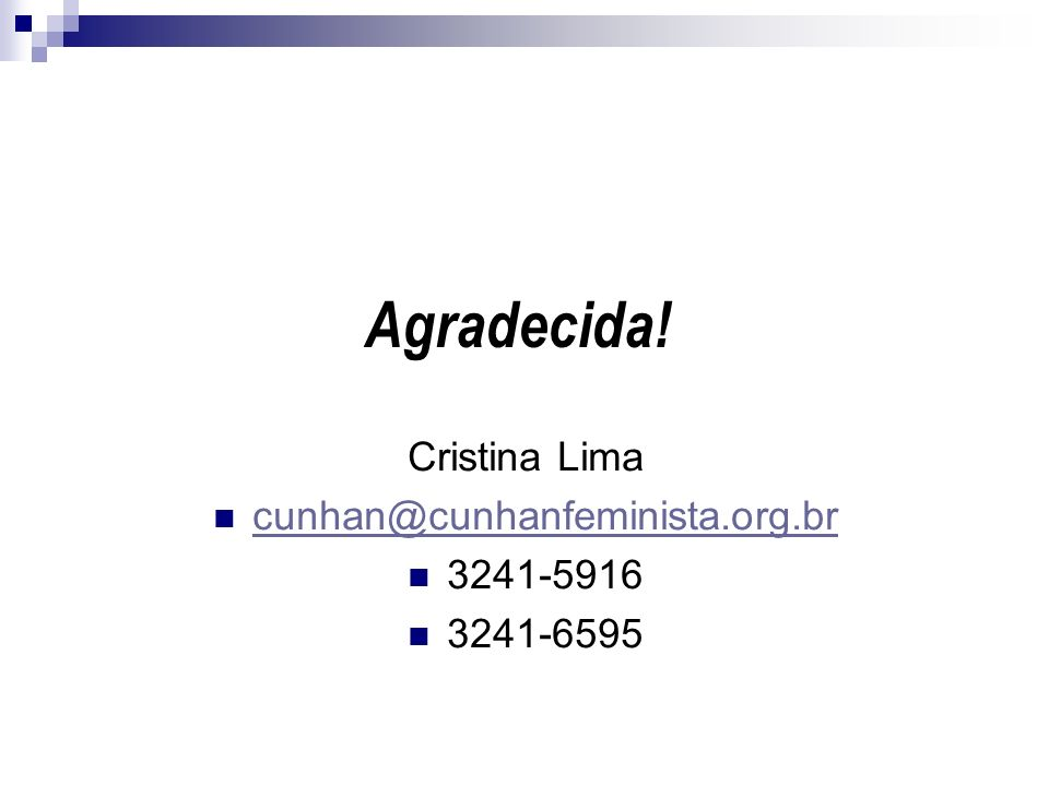 Agradecida! Cristina Lima cunhan@cunhanfeminista.org.br 3241-5916 3241-6595