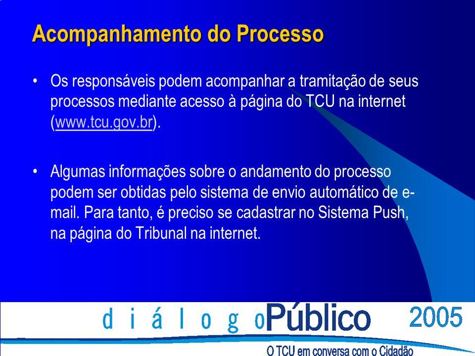 Acompanhamento do Processo Os responsáveis podem acompanhar a tramitação de seus processos mediante acesso à página do TCU na internet (www.tcu.gov.br