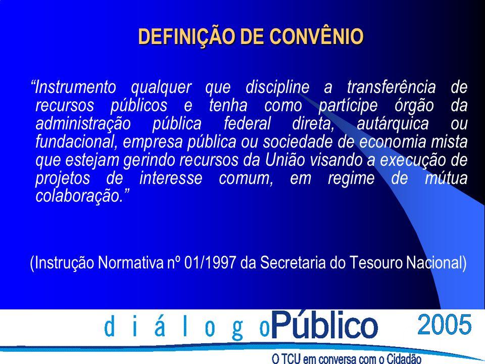DEFINIÇÃO DE CONVÊNIO Instrumento qualquer que discipline a transferência de recursos públicos e tenha como partícipe órgão da administração pública f