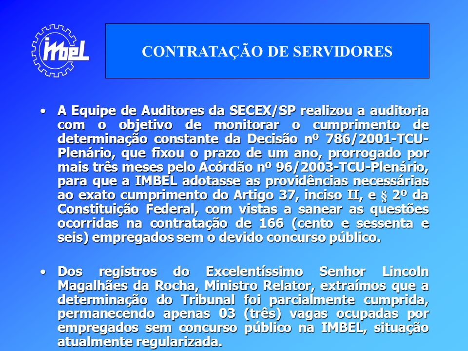 A Equipe de Auditores da SECEX/SP realizou a auditoria com o objetivo de monitorar o cumprimento de determinação constante da Decisão nº 786/2001-TCU-