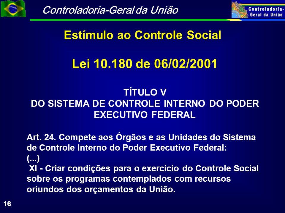 Controladoria-Geral da União 16 Lei 10.180 de 06/02/2001 TÍTULO V DO SISTEMA DE CONTROLE INTERNO DO PODER EXECUTIVO FEDERAL Art. 24. Compete aos Órgão