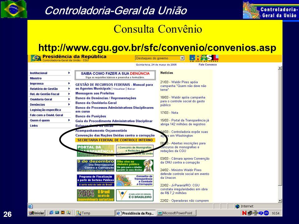 Controladoria-Geral da União 26 Consulta Convênio http://www.cgu.gov.br/sfc/convenio/convenios.asp
