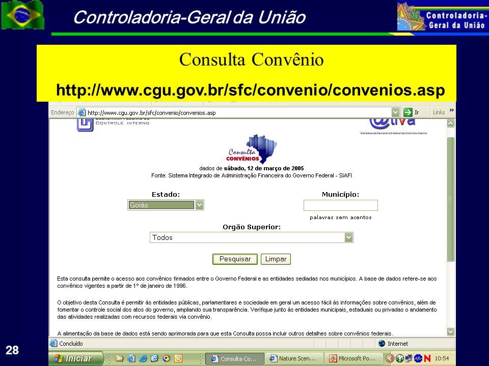 Controladoria-Geral da União 28 Consulta Convênio http://www.cgu.gov.br/sfc/convenio/convenios.asp