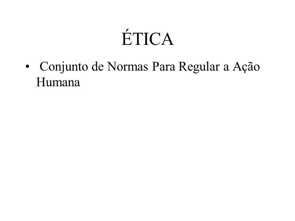 ÉTICA Conjunto de Normas Para Regular a Ação Humana