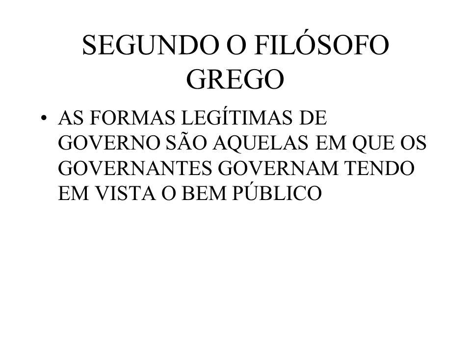 SEGUNDO O FILÓSOFO GREGO AS FORMAS LEGÍTIMAS DE GOVERNO SÃO AQUELAS EM QUE OS GOVERNANTES GOVERNAM TENDO EM VISTA O BEM PÚBLICO