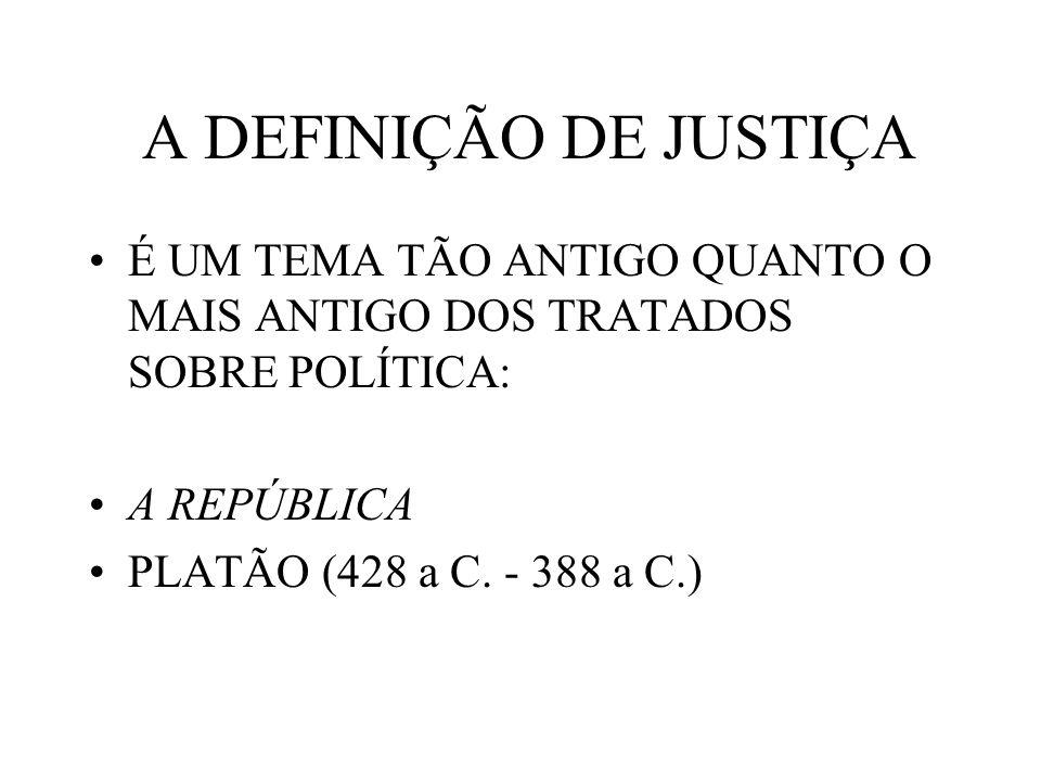 A DEFINIÇÃO DE JUSTIÇA É UM TEMA TÃO ANTIGO QUANTO O MAIS ANTIGO DOS TRATADOS SOBRE POLÍTICA: A REPÚBLICA PLATÃO (428 a C. - 388 a C.)