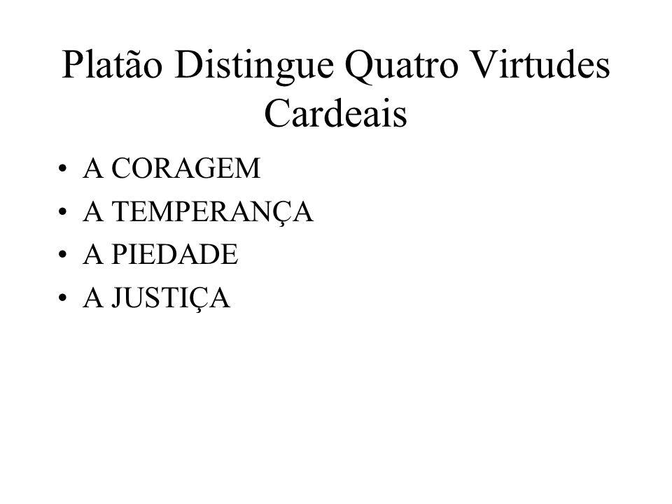 Platão Distingue Quatro Virtudes Cardeais A CORAGEM A TEMPERANÇA A PIEDADE A JUSTIÇA