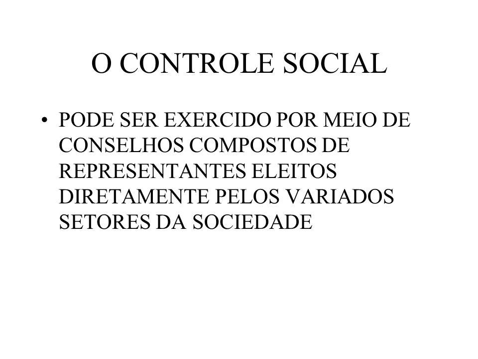 O CONTROLE SOCIAL PODE SER EXERCIDO POR MEIO DE CONSELHOS COMPOSTOS DE REPRESENTANTES ELEITOS DIRETAMENTE PELOS VARIADOS SETORES DA SOCIEDADE