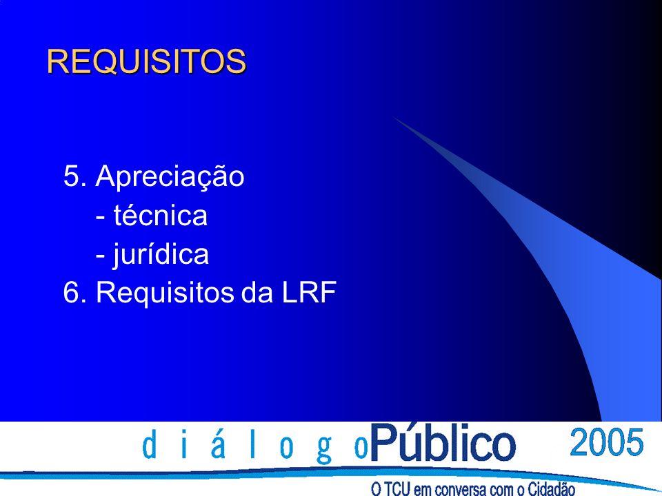REQUISITOS 5. Apreciação - técnica - jurídica 6. Requisitos da LRF