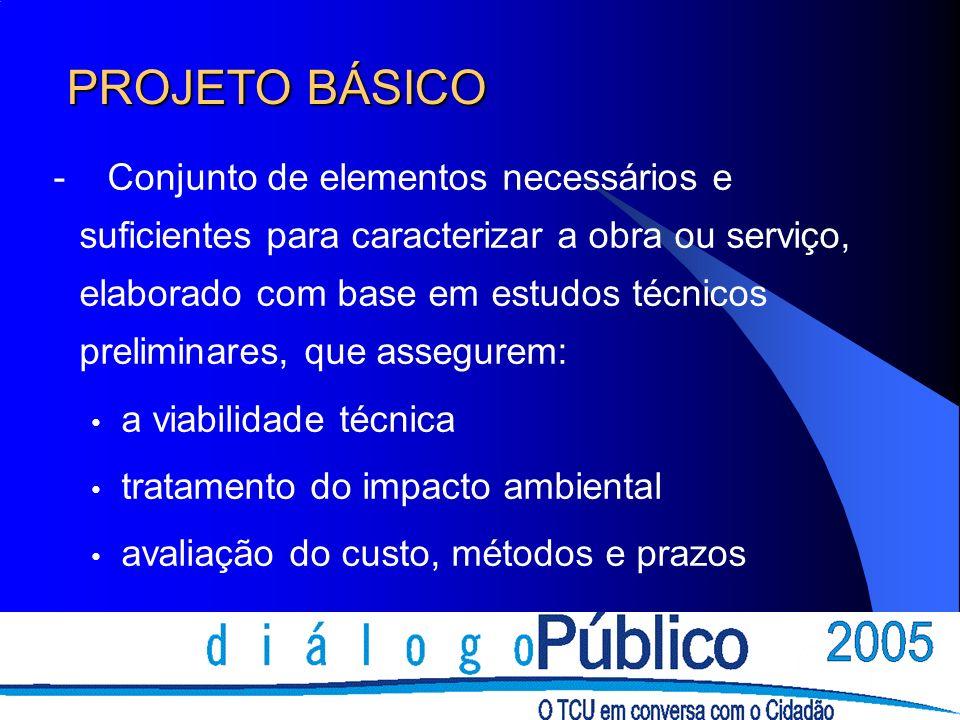 PROJETO BÁSICO - Conjunto de elementos necessários e suficientes para caracterizar a obra ou serviço, elaborado com base em estudos técnicos prelimina