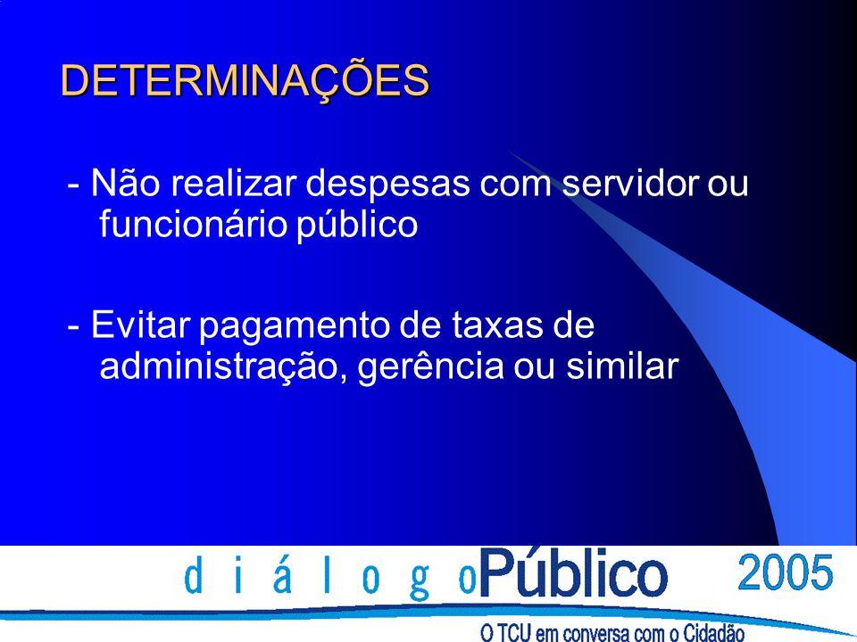 DETERMINAÇÕES - Não realizar despesas com servidor ou funcionário público - Evitar pagamento de taxas de administração, gerência ou similar