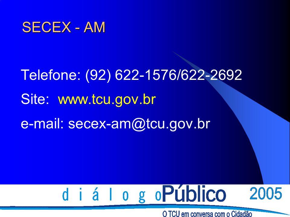 SECEX - AM Telefone: (92) 622-1576/622-2692 Site: www.tcu.gov.br e-mail: secex-am@tcu.gov.br