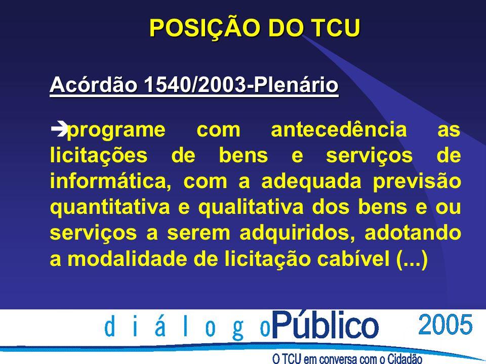 POSIÇÃO DO TCU Acórdão 1540/2003-Plenário è programe com antecedência as licitações de bens e serviços de informática, com a adequada previsão quantit