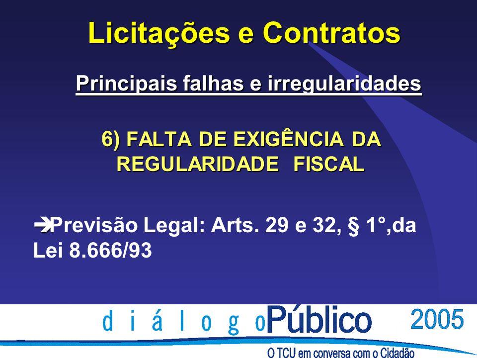 Licitações e Contratos Principais falhas e irregularidades 6) FALTA DE EXIGÊNCIA DA REGULARIDADE FISCAL è è Previsão Legal: Arts. 29 e 32, § 1°,da Lei