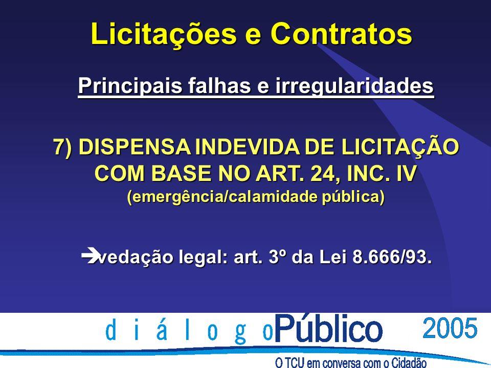 Licitações e Contratos Principais falhas e irregularidades 7) DISPENSA INDEVIDA DE LICITAÇÃO COM BASE NO ART. 24, INC. IV (emergência/calamidade públi
