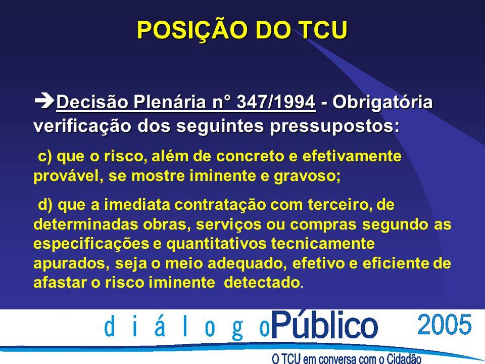 POSIÇÃO DO TCU è Decisão Plenária n° 347/1994 - Obrigatória verificação dos seguintes pressupostos: c) que o risco, além de concreto e efetivamente pr