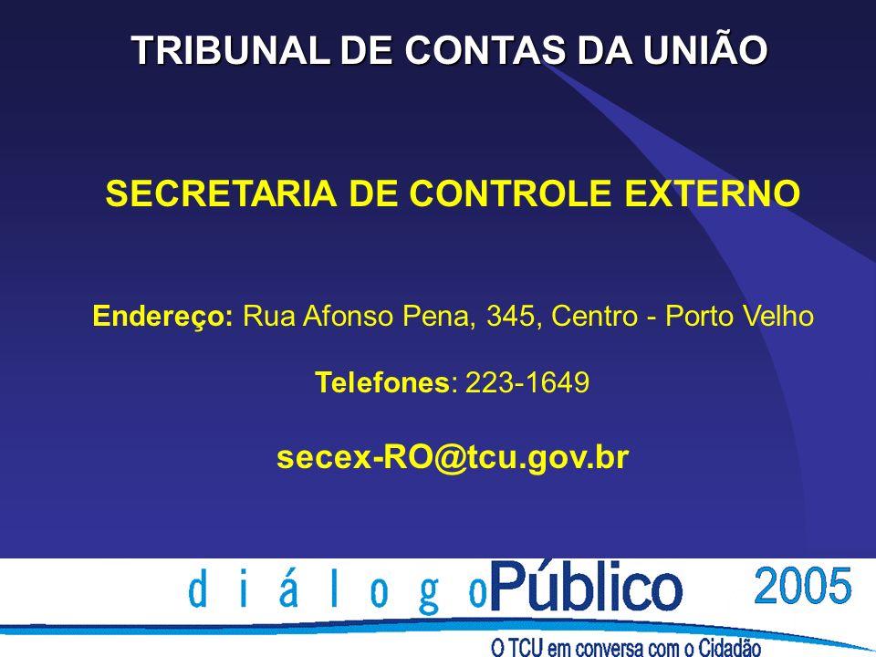 TRIBUNAL DE CONTAS DA UNIÃO SECRETARIA DE CONTROLE EXTERNO Endereço: Rua Afonso Pena, 345, Centro - Porto Velho Telefones: 223-1649 secex-RO@tcu.gov.b