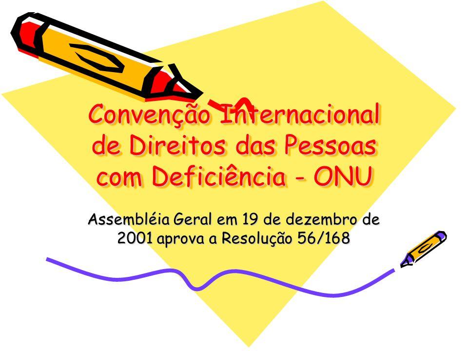 Convenção Internacional de Direitos das Pessoas com Deficiência - ONU Assembléia Geral em 19 de dezembro de 2001 aprova a Resolução 56/168