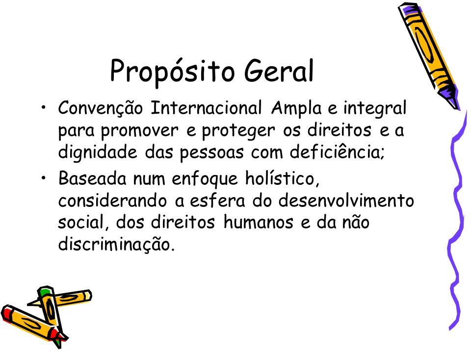 Propósito Geral Convenção Internacional Ampla e integral para promover e proteger os direitos e a dignidade das pessoas com deficiência; Baseada num e