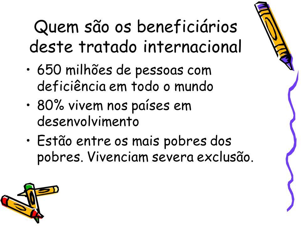 Quem são os beneficiários deste tratado internacional 650 milhões de pessoas com deficiência em todo o mundo 80% vivem nos países em desenvolvimento E