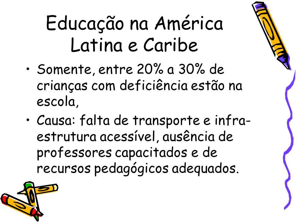Educação na América Latina e Caribe Somente, entre 20% a 30% de crianças com deficiência estão na escola, Causa: falta de transporte e infra- estrutur