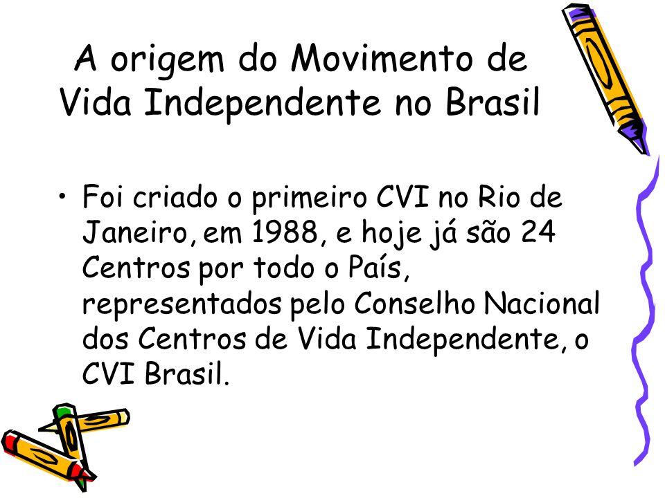 A origem do Movimento de Vida Independente no Brasil Foi criado o primeiro CVI no Rio de Janeiro, em 1988, e hoje já são 24 Centros por todo o País, r