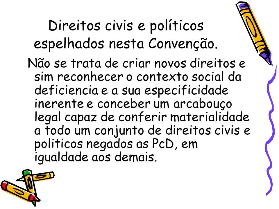 Direitos civis e políticos espelhados nesta Convenção. Não se trata de criar novos direitos e sim reconhecer o contexto social da deficiencia e a sua
