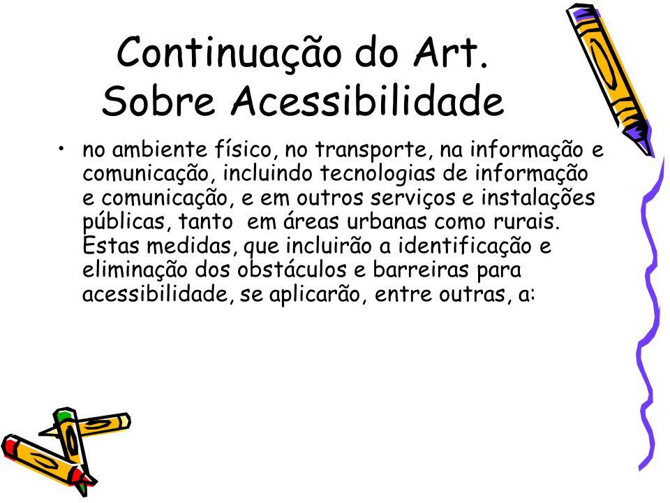 Continuação do Art. Sobre Acessibilidade no ambiente físico, no transporte, na informação e comunicação, incluindo tecnologias de informação e comunic