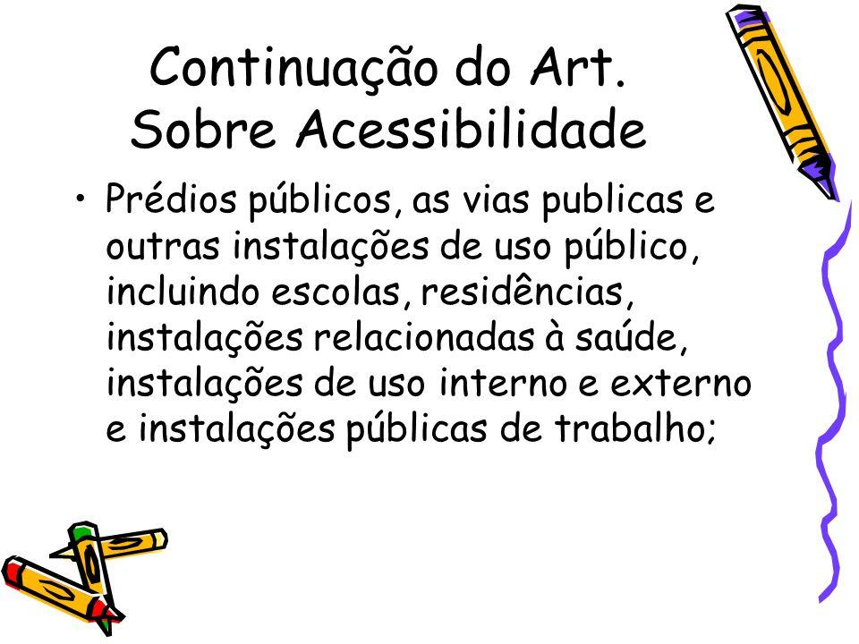 Continuação do Art. Sobre Acessibilidade Prédios públicos, as vias publicas e outras instalações de uso público, incluindo escolas, residências, insta