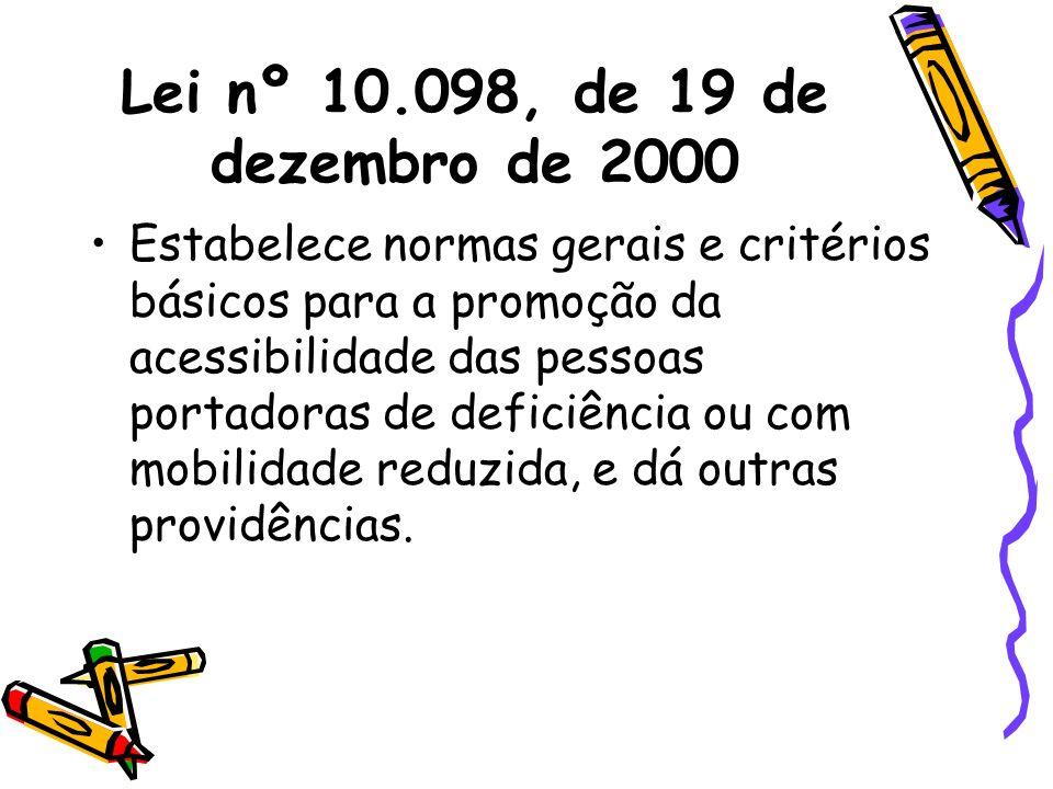 Lei nº 10.098, de 19 de dezembro de 2000 Estabelece normas gerais e critérios básicos para a promoção da acessibilidade das pessoas portadoras de defi