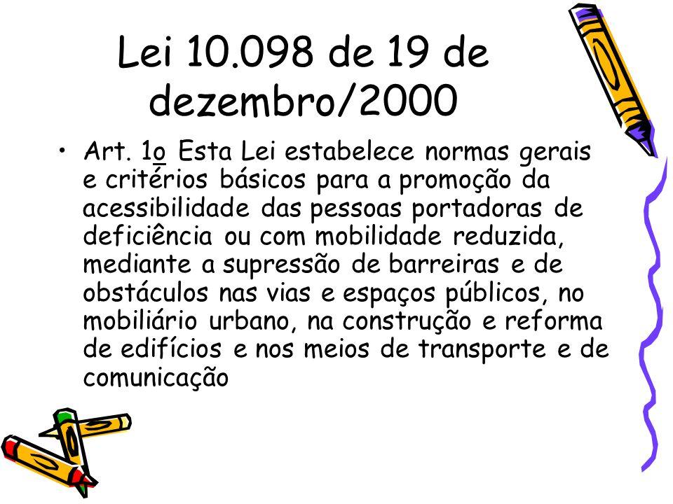 Lei 10.098 de 19 de dezembro/2000 Art. 1o Esta Lei estabelece normas gerais e critérios básicos para a promoção da acessibilidade das pessoas portador