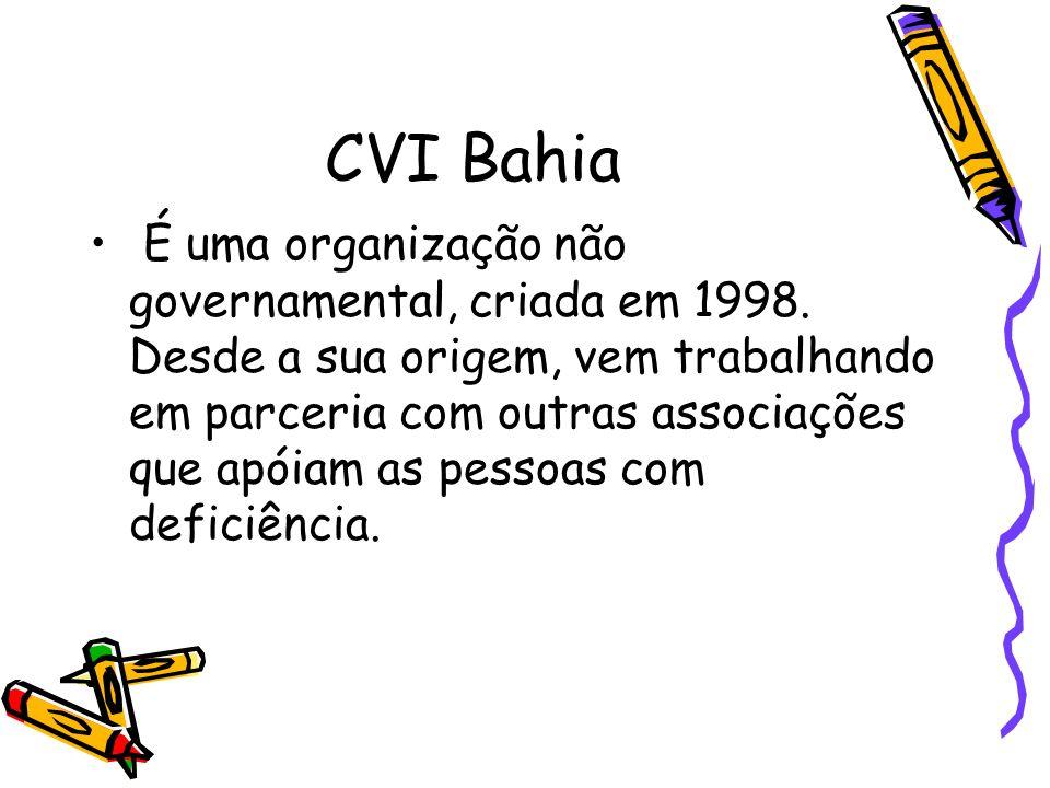 CVI Bahia É uma organização não governamental, criada em 1998. Desde a sua origem, vem trabalhando em parceria com outras associações que apóiam as pe