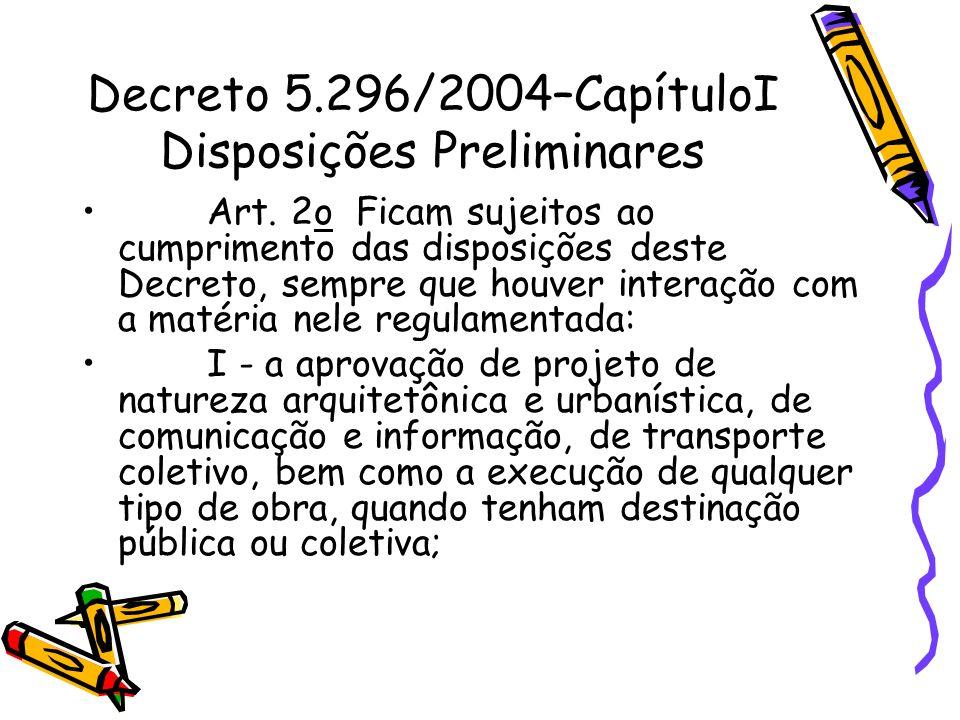 Decreto 5.296/2004–CapítuloI Disposições Preliminares Art. 2o Ficam sujeitos ao cumprimento das disposições deste Decreto, sempre que houver interação
