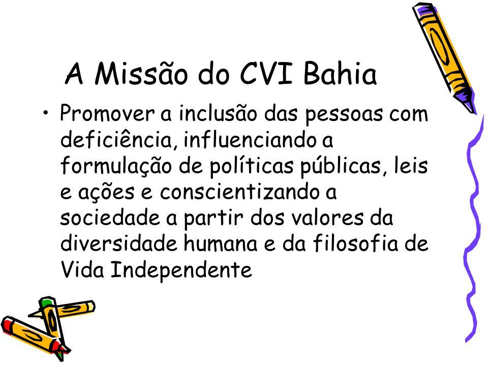 A Missão do CVI Bahia Promover a inclusão das pessoas com deficiência, influenciando a formulação de políticas públicas, leis e ações e conscientizand