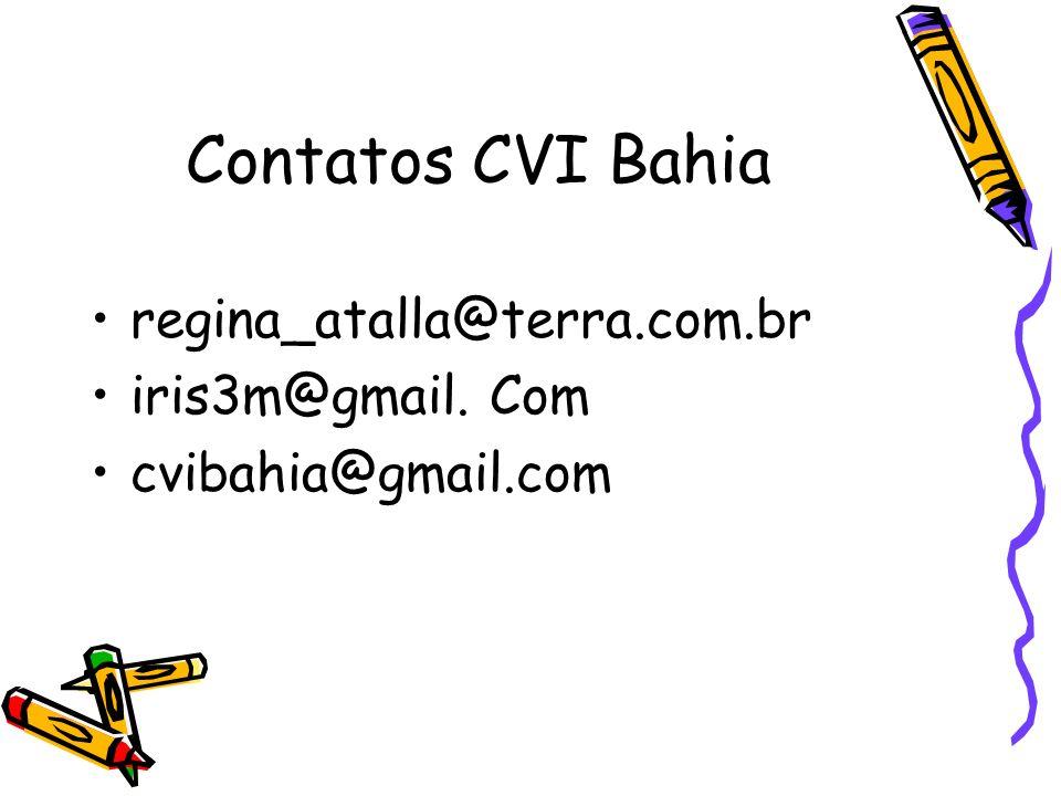 Contatos CVI Bahia regina_atalla@terra.com.br iris3m@gmail. Com cvibahia@gmail.com