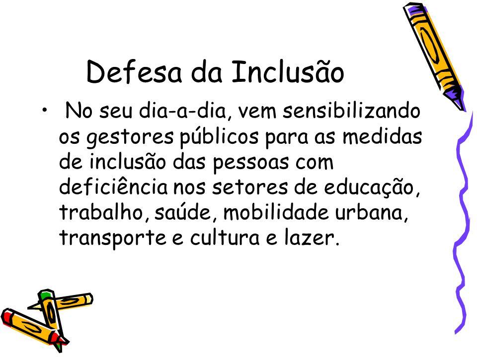 Defesa da Inclusão No seu dia-a-dia, vem sensibilizando os gestores públicos para as medidas de inclusão das pessoas com deficiência nos setores de ed