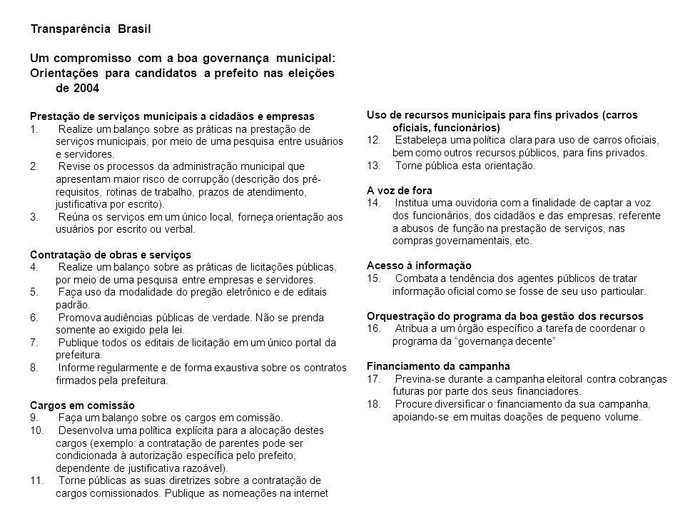Transparência Brasil Um compromisso com a boa governança municipal: Orientações para candidatos a prefeito nas eleições de 2004 Prestação de serviços municipais a cidadãos e empresas 1.