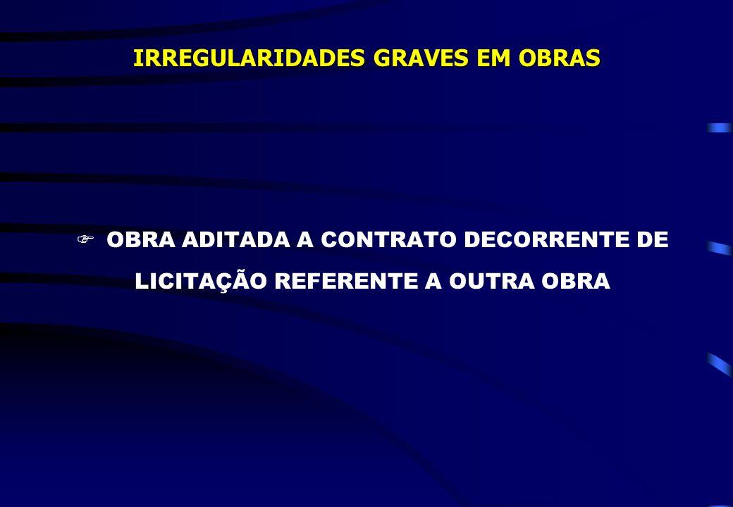 IRREGULARIDADES GRAVES EM OBRAS OBRA ADITADA A CONTRATO DECORRENTE DE LICITAÇÃO REFERENTE A OUTRA OBRA
