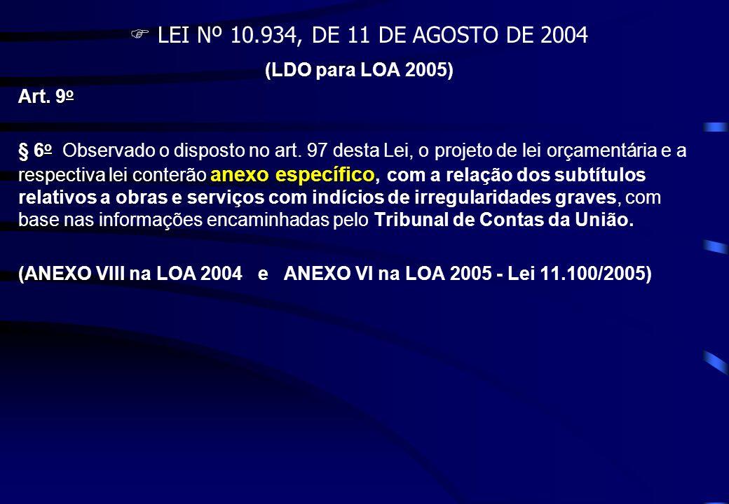 LEI Nº 10.934, DE 11 DE AGOSTO DE 2004 (LDO para LOA 2005) Art. 9 o § 6 o anexo específico § 6 o Observado o disposto no art. 97 desta Lei, o projeto