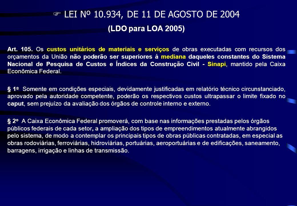 LEI Nº 10.934, DE 11 DE AGOSTO DE 2004 (LDO para LOA 2005) Art. 105.custos unitários de materiais e serviços mediana Sinapi Art. 105. Os custos unitár
